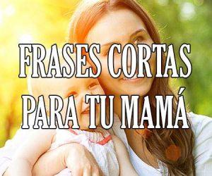 Frases Cortas para tu mama