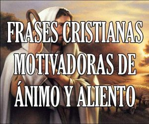 Frases Cristianas Motivadoras de Animo y Aliento