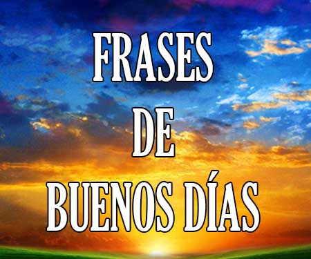 Frases Y Mensajes De Buenos Días Bonitos Cortos Y