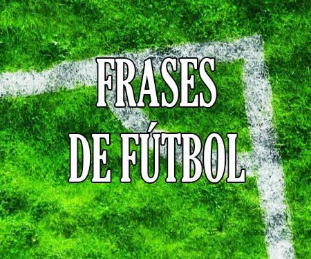 Frases De Fútbol Motivadoras Cortas De Jugadores De La