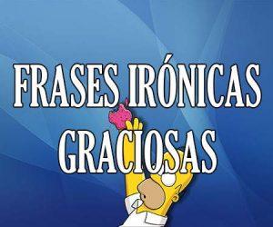 Frases Irónicas Graciosas