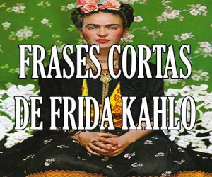 Frases Cortas de Frida Kahlo