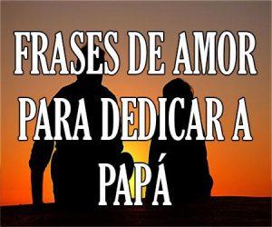Frases de Amor para Dedicar a Papá