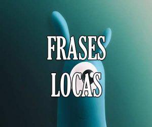 Frases Locas