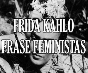 Frida Kahlo Frases Feministas
