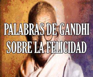 Palabras de Gandhi sobre la Felicidad