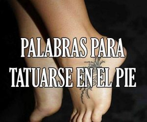 Palabras para Tatuarse en el Pie
