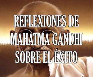 Reflexiones de Mahatma Gandhi sobre el Éxito