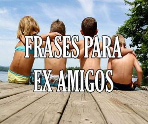 Frases para Ex Amigos