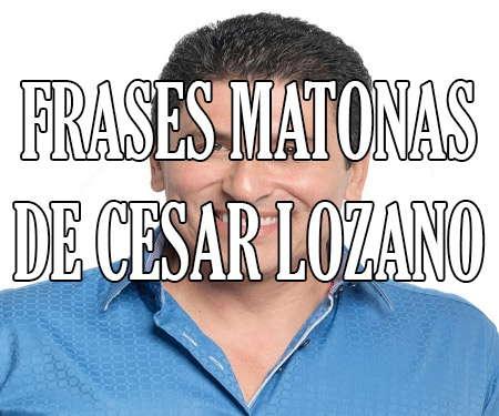Frases Matonas De César Lozano Reflexiones Cortas