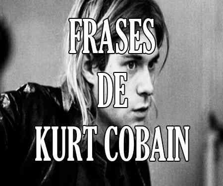 Frases De Kurt Cobain En Español Inglés Y De Amor