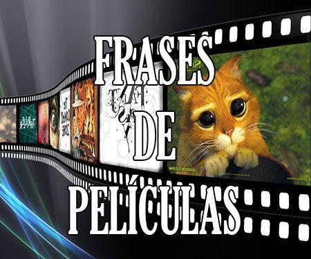 Las Mejores Frases De Peliculas Y De Cine Famosas Y