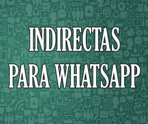 Indirectas para Whatsapp