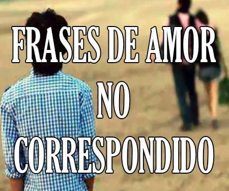 Frases De Amor No Correspondido Perdido Y De Fracaso Que Hagan Llorar