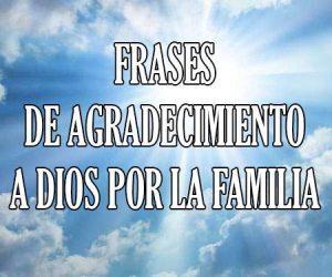Frases de Agradecimiento a Dios por mi Familia