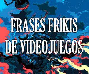 Frases Frikis de Videojuegos