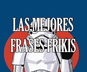 Las Mejores Frases Frikis