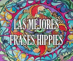 Las Mejores Frases Hippies