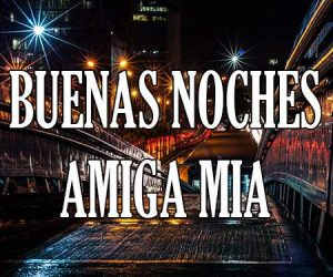 Buenas Noches Amiga Mia