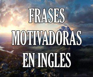 Frases Motivadoras E Inspiradoras En Inglés De Motivación
