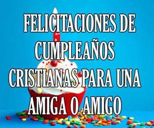 Mensajes y felicitaciones cristianas de cumpleaños para un amigo o amiga