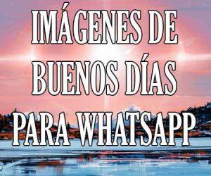 Imagenes de Buenos Dias para Enviar por WhatsApp