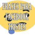 Frases y Estados Tristes para Facebook
