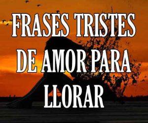 Frases Tristes de Amor para Llorar