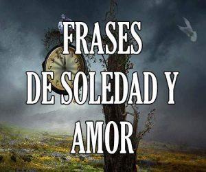 Frases de Soledad y Amor