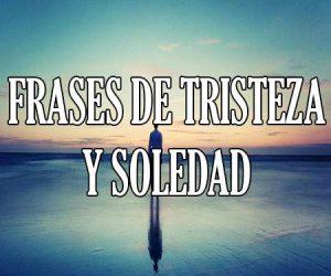 Frases de Tristeza y Soledad
