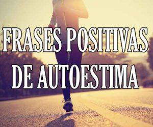 Frases de Autoestima Positivas