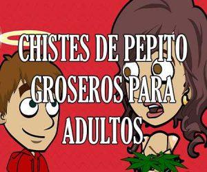 Chistes de Pepito Groseros para Adultos