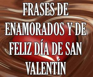Frases de Enamorados y de Feliz Dia de San Valentin