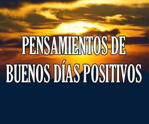 Pensamientos de Buenos Dias Positivos