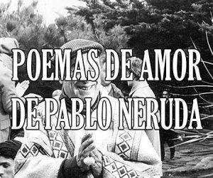 Poemas De Pablo Neruda Cortos Bonitos De Amor Poesías Y
