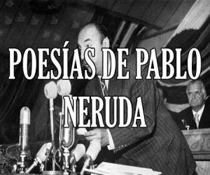 Poesías de Pablo Neruda