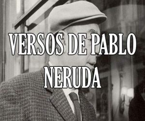 Versos de Pablo Neruda