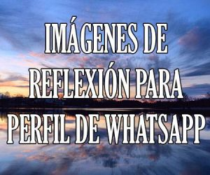 Imagenes de reflexion para perfil de whatsapp