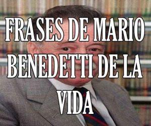 Frases de Mario Benedetti de la Vida
