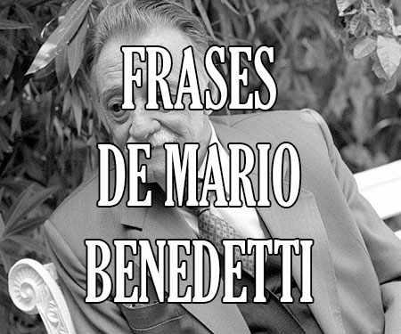 Frases De Mario Benedetti De Amor De La Vida Y Cortas