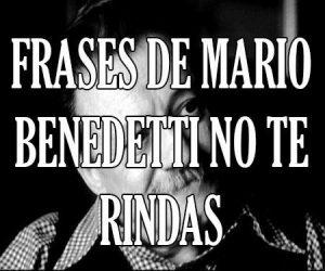 Frases de Mario Benedetti No Te Rindas