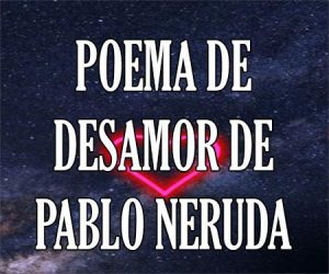 Poema de Desamor de Pablo Neruda