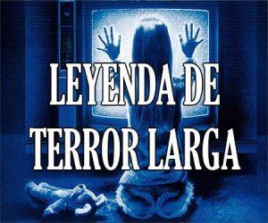 Leyenda de Terror Larga