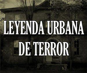 Leyenda Urbana de Terror