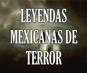 Leyendas Mexicanas de Terror