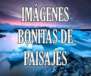Imagenes Bonitas de Paisajes