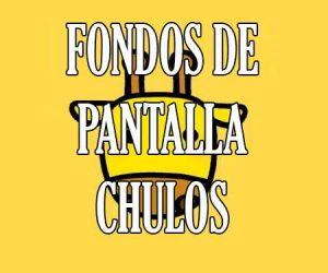 Fondos de Pantalla Chulos