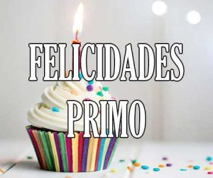 Felicidades Primo
