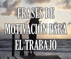 Frases de Motivación para el Trabajo