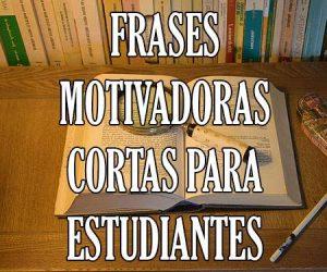 Frases Motivadoras Cortas para Estudiantes